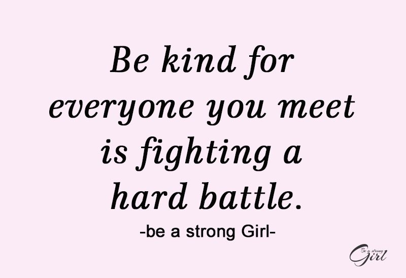 http://beastronggirl.com/wp-content/uploads/2020/03/Be-kind-for-everyone-you-meet-is-fighting-a-hard-battle.-800x548.jpg