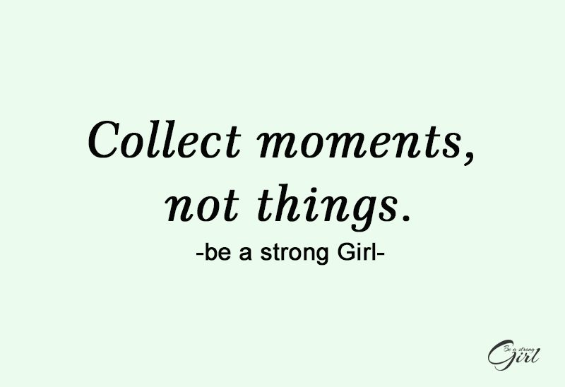 http://beastronggirl.com/wp-content/uploads/2020/03/Collect-moments-not-things.-2-800x548.jpg
