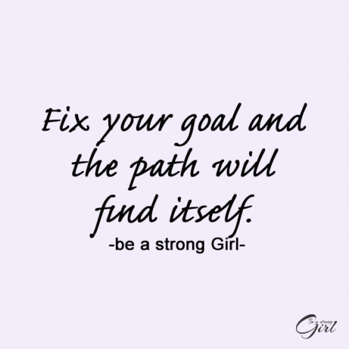 Fix your goal and the path will find itself.