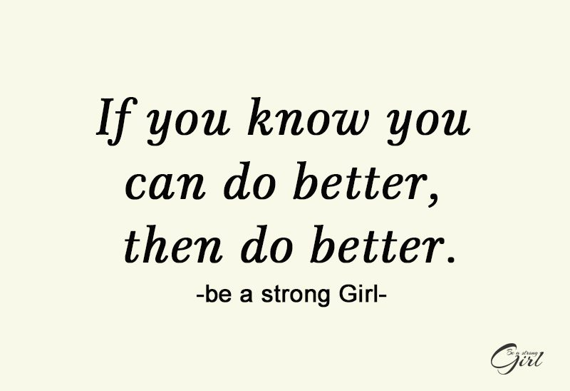 http://beastronggirl.com/wp-content/uploads/2020/03/If-you-know-you-can-do-better-then-do-better.-800x548.jpg
