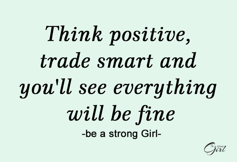 http://beastronggirl.com/wp-content/uploads/2020/03/Think-positive-trade-smart-and-youll-see-everything-will-be-fine-800x548.jpg
