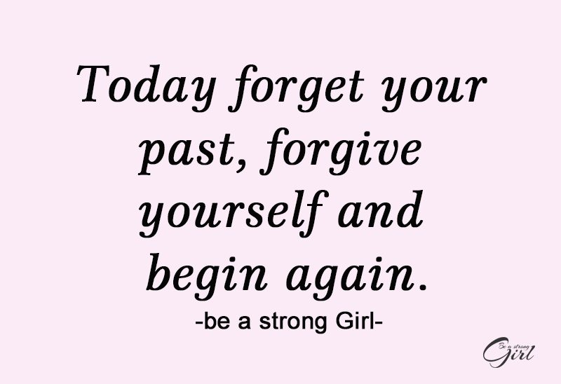http://beastronggirl.com/wp-content/uploads/2020/07/Today-forget-your-past-forgive-yourself-and-begin-again.-800x548.jpg