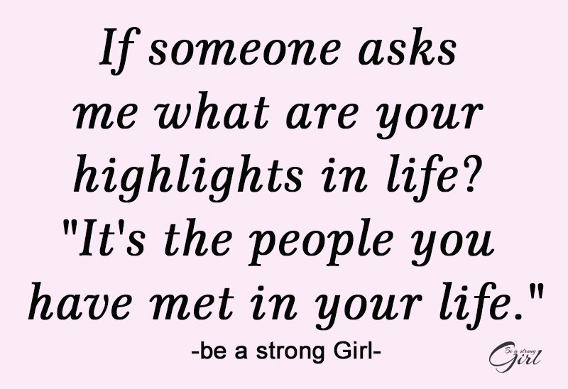http://beastronggirl.com/wp-content/uploads/2020/08/If-someone-asks-me-what-are-your-highlights-in-life-Its-the-people-you-have-met-in-your-life.-800x548.jpg