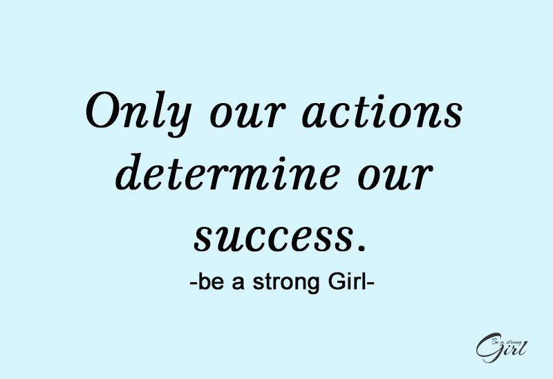 http://beastronggirl.com/wp-content/uploads/2020/08/Only-our-actions-determine-our-success.-800x548.jpg