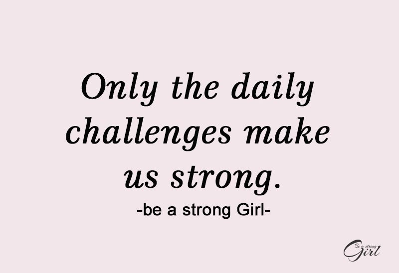 http://beastronggirl.com/wp-content/uploads/2020/08/Only-the-daily-challenges-make-us-strong.-800x548.jpg