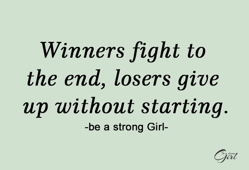 http://beastronggirl.com/wp-content/uploads/2020/08/Winners-fight-to-the-end-losers-give-up-without-starting.-800x548.jpg